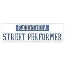 Proud to be a Street Performe Bumper Bumper Sticker