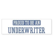 Proud to be a Underwriter Bumper Bumper Sticker
