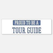 Proud to be a Tour Guide Bumper Bumper Bumper Sticker