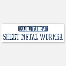 Proud to be a Sheet Metal Wor Bumper Bumper Bumper Sticker