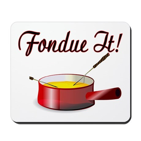 Fondue It Mousepad