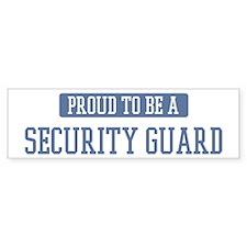 Proud to be a Security Guard Bumper Bumper Bumper Sticker