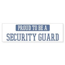 Proud to be a Security Guard Bumper Bumper Sticker