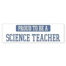Proud to be a Science Teacher Bumper Bumper Sticker