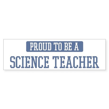 Proud to be a Science Teacher Bumper Sticker