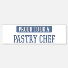 Proud to be a Pastry Chef Bumper Bumper Bumper Sticker