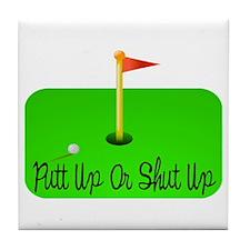 Putt Up Or Shut Up Tile Coaster