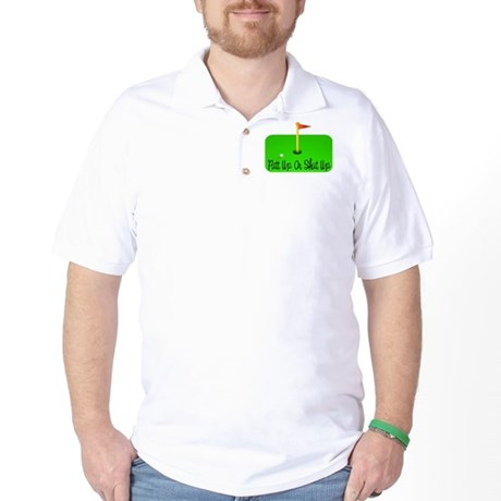 Putt Up Or Shut Up Golf Shirt