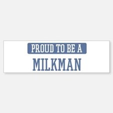 Proud to be a Milkman Bumper Car Car Sticker