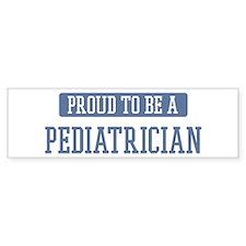 Proud to be a Pediatrician Bumper Bumper Sticker