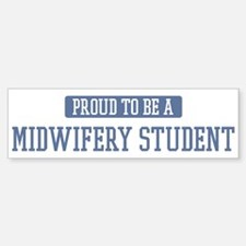 Proud to be a Midwifery Stude Bumper Bumper Bumper Sticker