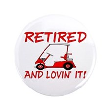 "Retired And Lovin' It 3.5"" Button (100 pack)"