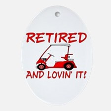 Retired And Lovin' It Oval Ornament