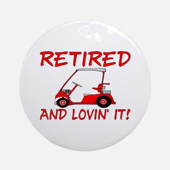 Retired And Lovin' It Ornament (Round)