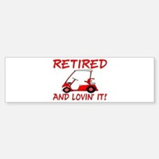Retired And Lovin' It Bumper Bumper Bumper Sticker