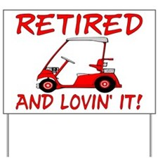 Retired And Lovin' It Yard Sign