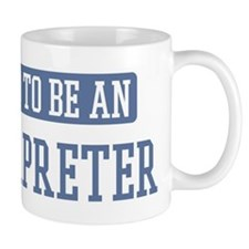 Proud to be a Interpreter Mug