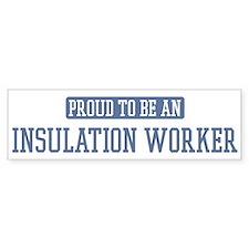 Proud to be a Insulation Work Bumper Bumper Sticker