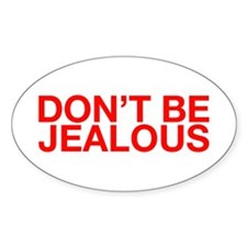 Don't Be Jealous Oval Decal