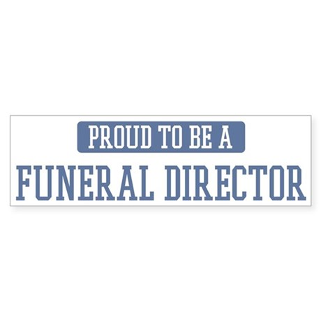 Proud to be a Funeral Directo Bumper Sticker