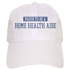 Proud to be a Home Health Aid Baseball Cap
