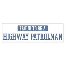 Proud to be a Highway Patrolm Bumper Bumper Sticker