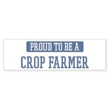 Proud to be a Crop Farmer Bumper Bumper Sticker