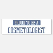 Proud to be a Cosmetologist Bumper Bumper Bumper Sticker