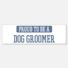 Proud to be a Dog Groomer Bumper Bumper Bumper Sticker