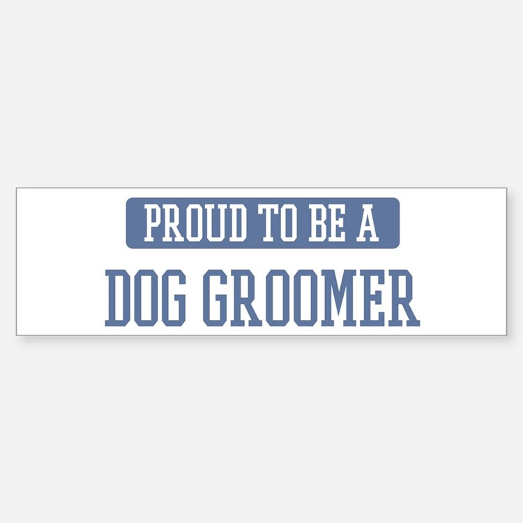 Proud to be a Dog Groomer Bumper Bumper Bumper Sticker