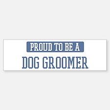 Proud to be a Dog Groomer Bumper Car Car Sticker