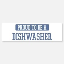 Proud to be a Dishwasher Bumper Bumper Bumper Sticker