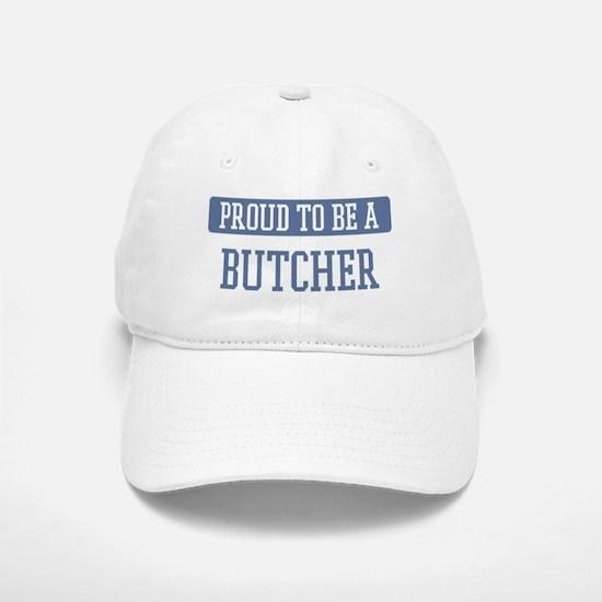Proud to be a Butcher Baseball Baseball Cap