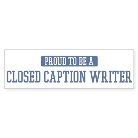 Proud to be a Closed Caption Bumper Sticker