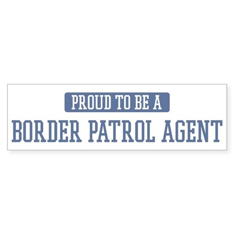Proud to be a Border Patrol A Bumper Sticker