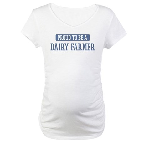 Proud to be a Dairy Farmer Maternity T-Shirt