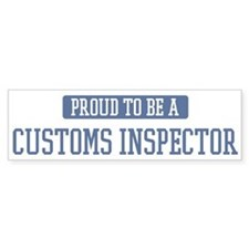 Proud to be a Customs Inspect Bumper Bumper Sticker