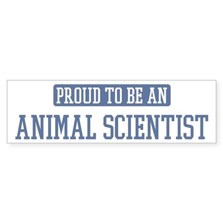 Proud to be a Animal Scientis Bumper Sticker