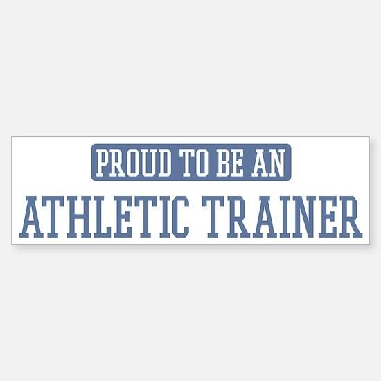Proud to be a Athletic Traine Bumper Bumper Bumper Sticker