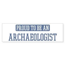Proud to be a Archaeologist Bumper Bumper Sticker