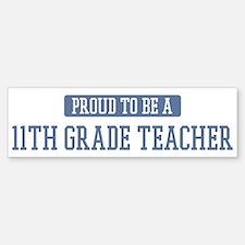 Proud to be a 11th Grade Teac Bumper Bumper Bumper Sticker