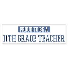 Proud to be a 11th Grade Teac Bumper Bumper Sticker