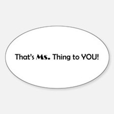 That's Ms. Thing to YOU! Oval Decal