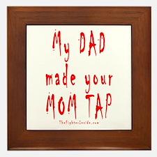 My DAD made your MOM TAP Framed Tile