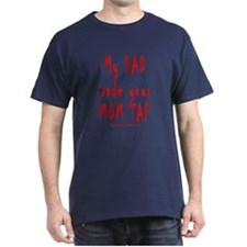 My DAD made your MOM TAP T-Shirt