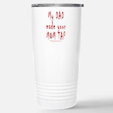 My DAD made your MOM TAP Travel Mug