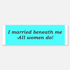 """Women Marry Down"" Bumper Bumper Bumper Sticker"