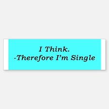"""""""Thinking Single"""" Bumper Bumper Bumper Sticker"""