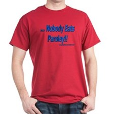 ...Nobody Eats Parsley!! T-Shirt