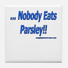 ...Nobody Eats Parsley!! Tile Coaster
